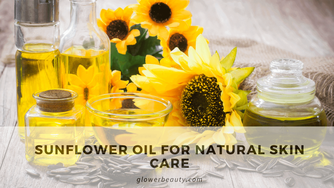Best 9 Sunflower Oil for Natural Skin Care which will be work